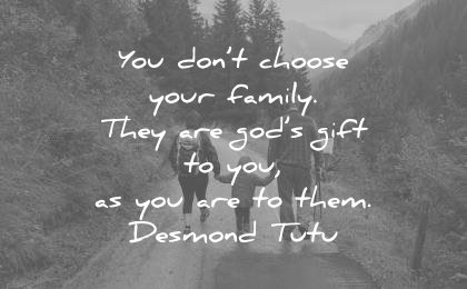 family quotes dont choose your they are gods gift you them desmond tutu wisdom