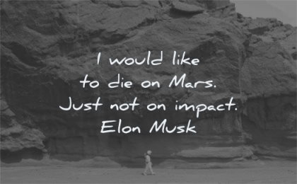 famous quotes would like die mars just not impact elon musk wisdom