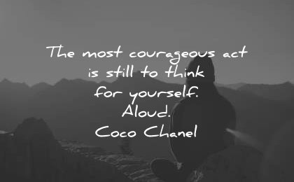 famous quotes most courageous act still think yourself aloud coco chanel wisdom woman sitting nature