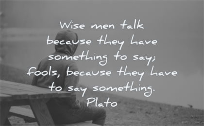 famous quotes wise men talk because have something say fools something plato wisdom sitting beach