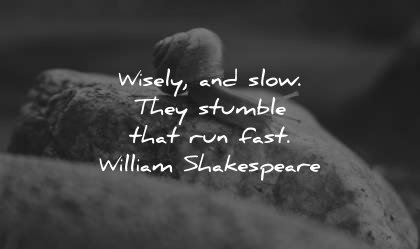 famous quotes wisely slow stumble run fast william shakespeare wisdom snail