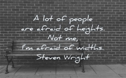 fear quotes people afraid heights widths steven wright wisdom bench wall bricks