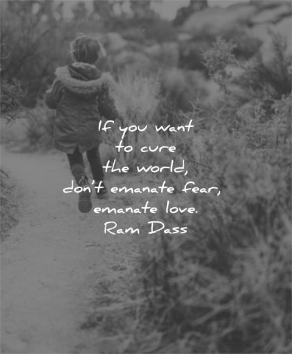 fear quotes you want cure world dont emanate love ram dass wisdom boy kid running path