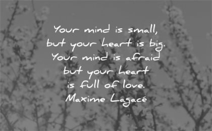fear quotes your mind small heart big afraid full love maxime lagace wisdom nature tree leafs