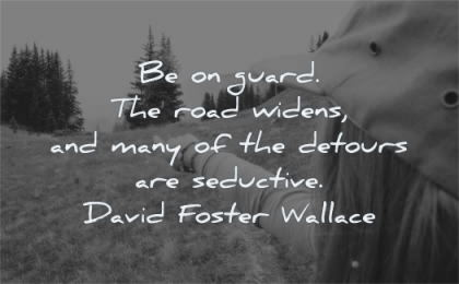 focus quotes guard road widens many detours seductive david foster wallace wisdom