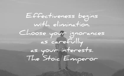 focus quotes effectiveness begins with elimination choose ignorance carefully your interests @TheStoicEmperor wisdom