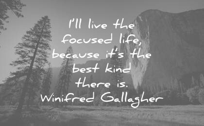 focus quotes live focused life because its the best kind there winifred gallagher wisdom