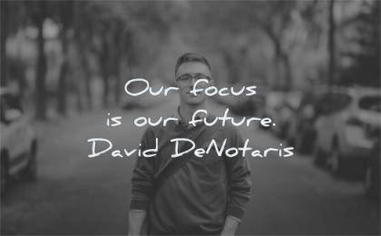 focus quotes our future david denotaris wisdom man looking