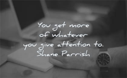 focus quotes get more whatever give attention shane parrish wisdom writing