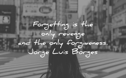 forgiveness quotes forgetting only revenge jorge luis borges wisdom woman street city