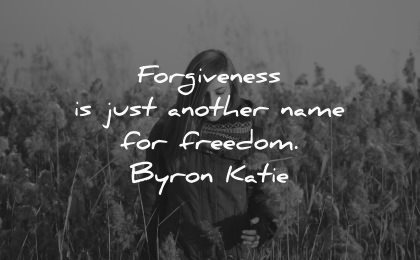forgiveness quotes another name freedom byron katie wisdom woman nature