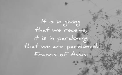 forgiveness quotes giving that receive pardoning are pardoned francis assisi wisdom