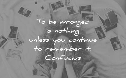 forgiveness quotes wronged nothing unless continue remember confucius wisdom