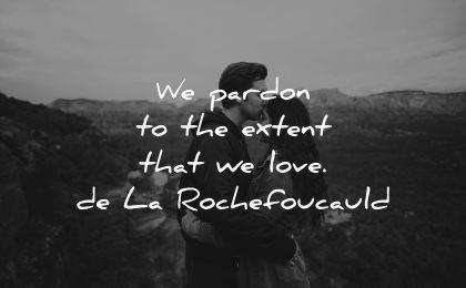 forgiveness quotes pardon extent love francois rochefoucauld wisdom young couple