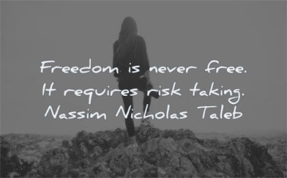 freedom quotes never free requires risk taking nassim nicholas tabel wisdom woman