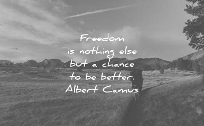 freedom quotes nothing else but chance better albert camus wisdom