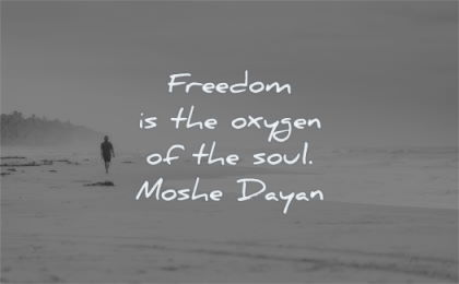 freedom quotes oxygen soul moshe dayan wisdom walk beach