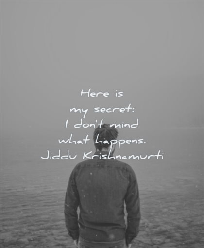 freedom quotes here secret dont mind what happens jiddu krishnamurti wisdom man solitude calm