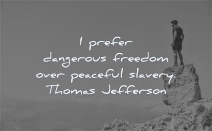freedom quotes prefer dangerous over peaceful slavery thomas jefferson wisdom