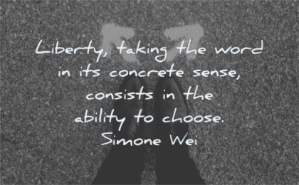 freedom quotes liberty taking word concrete sense consists ability choose simone wei wisdom feet arrows