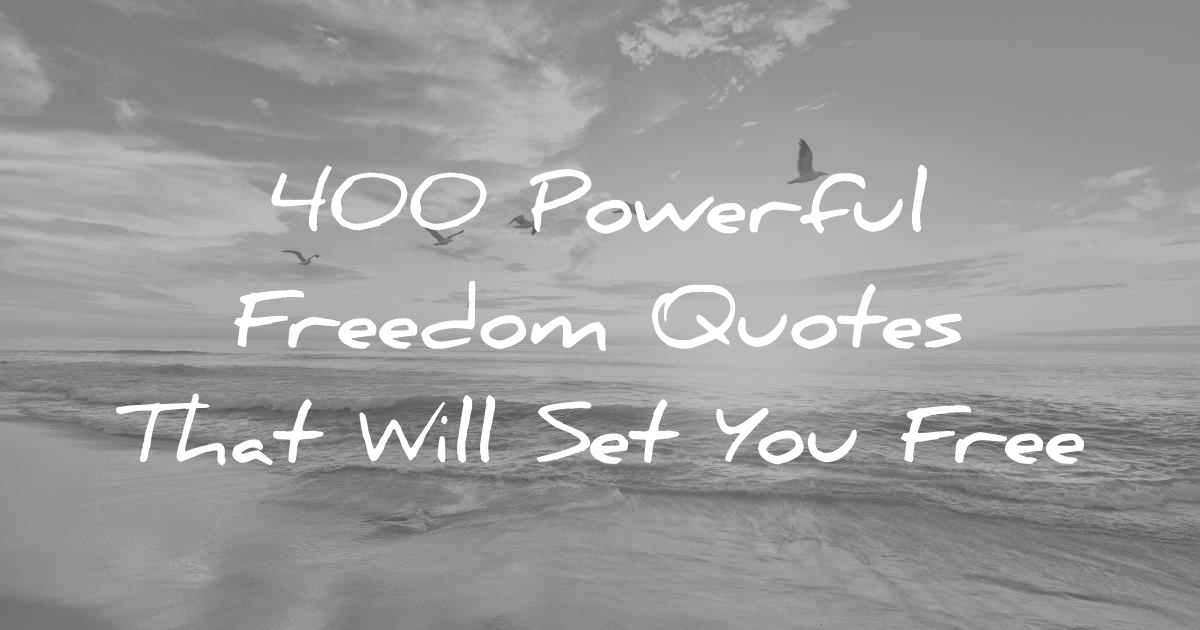 He Loves Me Not You Quotes Quotations Sayings 2019: 400 Powerful Freedom Quotes That Will Set You