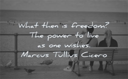 freedom quotes what power live wishes marcus tullius cicero wisdom