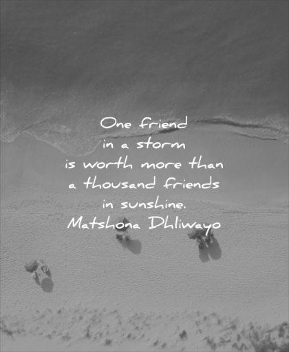 friendship quotes one friend storm worth more than thousand friends sunshine matshona dhliwayo wisdom beach water sand sea waves