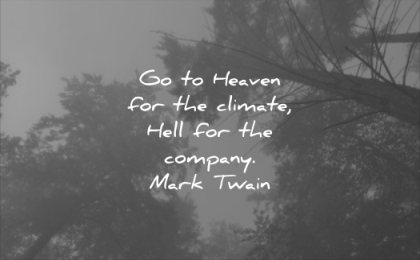 funny quotes go heaven climate hell company mark twain wisdom trees nature mist