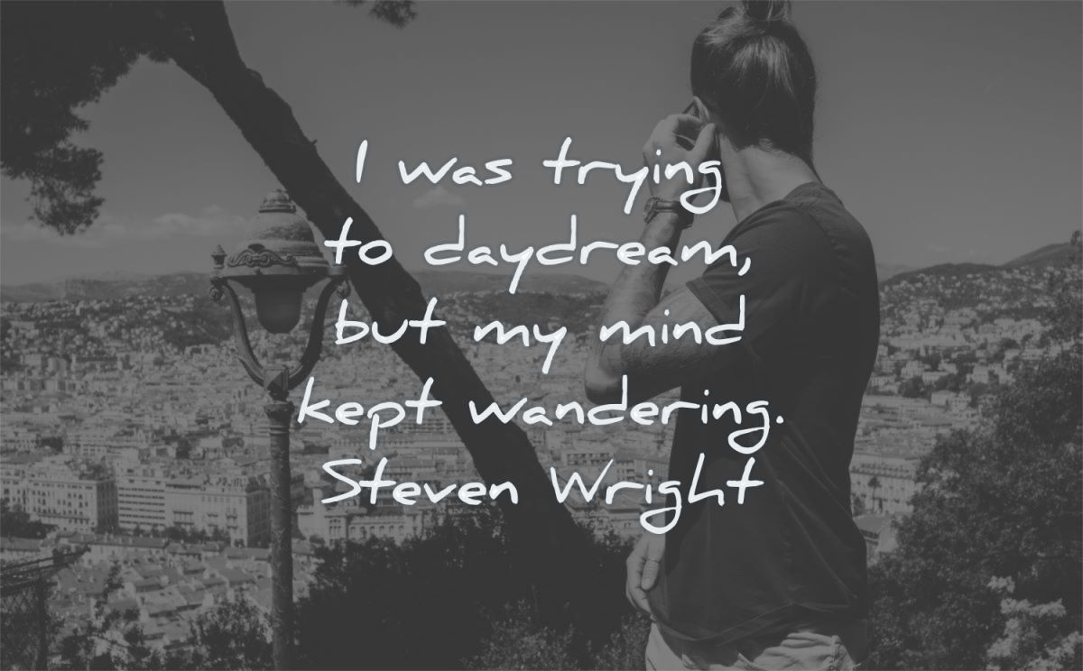 funny quotes trying daydream mind kept wandering steven wright wisdom