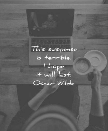 funny quotes this suspense terrible hope will last oscar wilde wisdom coffee table laptop table hands
