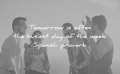 funny quotes tomorrow often the busiest day week spanish proverb wisdom