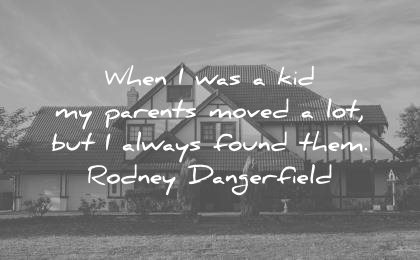 funny quotes when was kid parents moved always found them rodney dangerfield wisdom