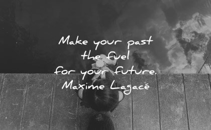 future quotes make your past fuel your maxime lagace wisdom woman sitting water lake flowers