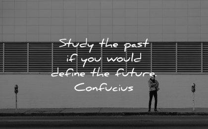 future quotes study past would define confucius wisdom man street