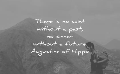 future quotes there no saint without past sinner without augustine hippo wisdom