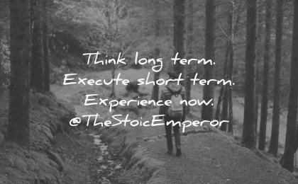 future quotes think long term execute short experience the stoic emperor wisdom man walking nature path