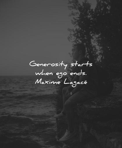 generosity quotes starts ego ends maxime lagace widsom