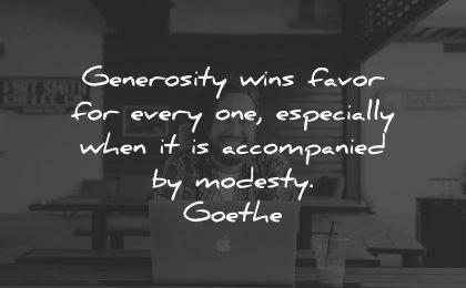 generosity quotes wins favor every especially accompanied modesty goethe wisdom