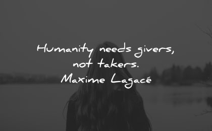 generosity quotes humanity needs givers not takers maxime lagace wisdom