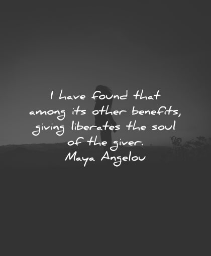 generosity quotes have found among benefits giving liberates maya angelou wisdom