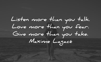 generosity quotes listen more talk love fear give you take maxime lagace wisdom