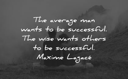 generosity quotes average man wants successful wise maxime lagace wisdom