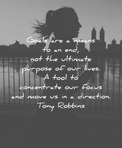 goals quotes means end not ultimate purpose lives tool concentrate focus tony robbins wisdom