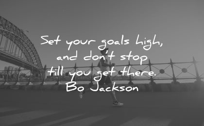 goals quotes set your high dont stop till you get there bo jackson wisdom