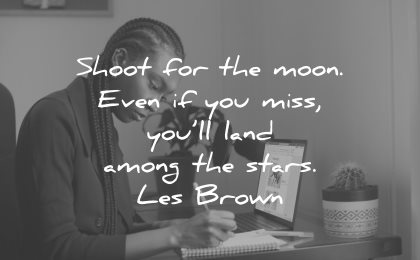 goals quotes shoot moon even miss will land among stars les brown wisdom