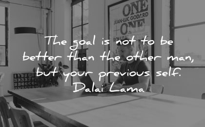 goals quotes not better than other man your previous self dalai lama wisdom