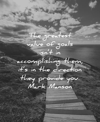 goals quotes greatest value accomplishing them direction they provide mark manson wisdom