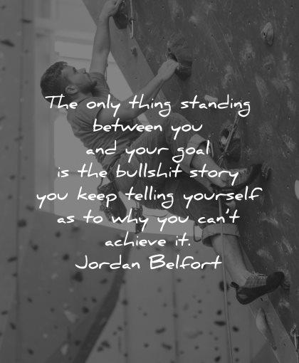 goals quotes only thing standing between bullshit story jordan belfort wisdom climb