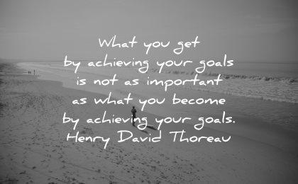 goals quotes what get achieving important become henry david thoreau wisdom beach