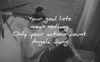 goals quotes lists mean nothing only your actions count angela jiang wisdom